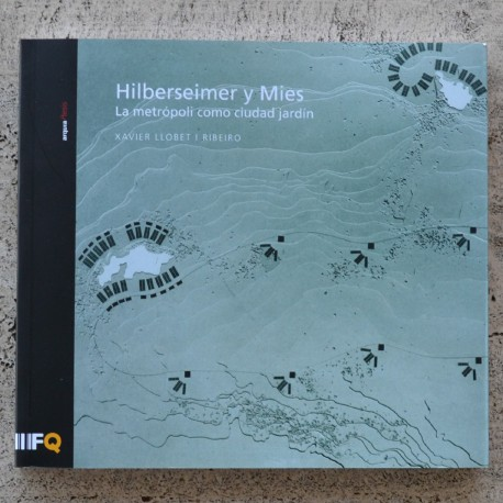 HILBERSEIMER AND MIES. METROPOLIS AS A CITY GARDEN