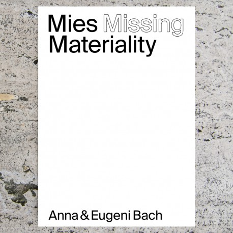 MIES MISSING MATERIALITY. Anna & Eugeni Bach
