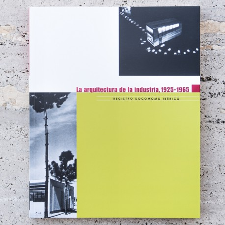 THE ARCHITECTURE OF THE INDUSTRY 1925-1965 - IBERIAN DOCOMOMO REGISTER