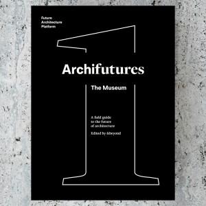 ARCHIFUTURES Vol 1. EL MUSEO