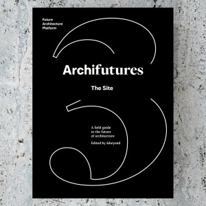 ARCHIFUTURES Vol 3. THE SITE