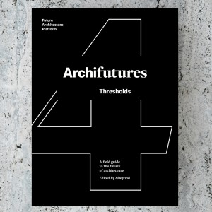 ARCHIFUTURES Vol 4. THRESHOLDS