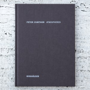 PETER ZUMTHOR. ATMOSPHERES