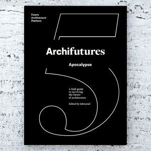 ARCHIFUTURES Vol 5. APOCAYPSE