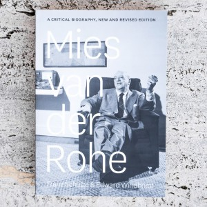 MIES VAN DER ROHE, A CRITICAL BIOGRAPHY