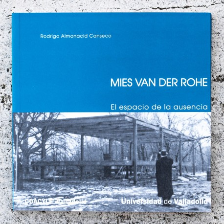 MIES VAN DER ROHE: THE SPACE OF ABSENCE