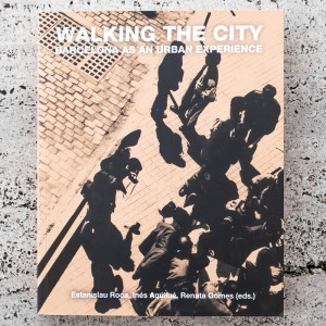 WALKING THE CITY. BARCELONA AS AN URBAN EXPERIENCE